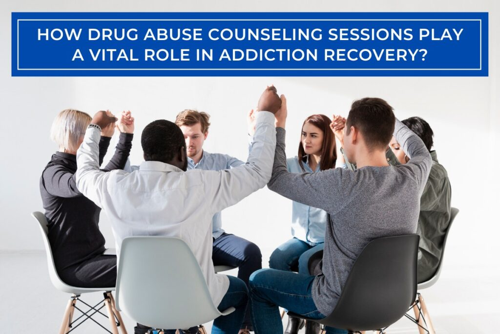 How drug abuse counseling sessions play a vital role in addiction recovery