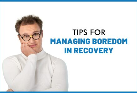 Tips for Managing Boredom in Recovery